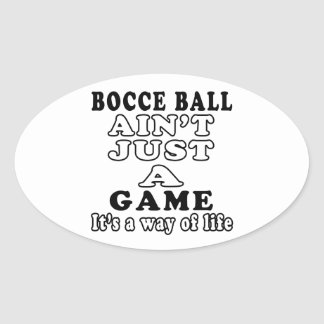 Bocce Ball Ain't Just A Game It's A Way Of Life Oval Stickers