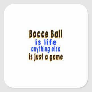 Bocce Ball is life anything else is just a game Square Sticker