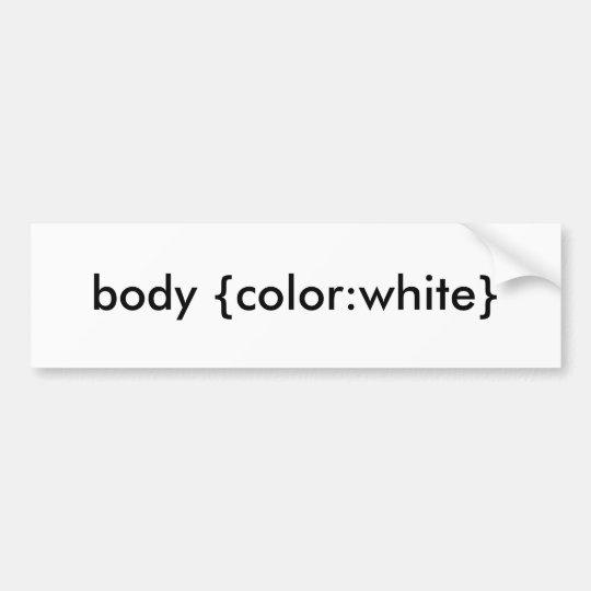 body {colour:white} bumper sticker
