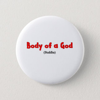 Body of a god Shirt 6 Cm Round Badge