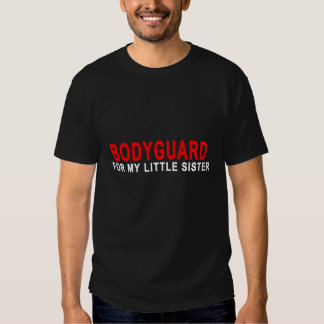 Bodyguard for my little sister.png t-shirt