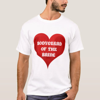 Bodyguard of The Bride Funny Heart Wedding Bridal T-Shirt