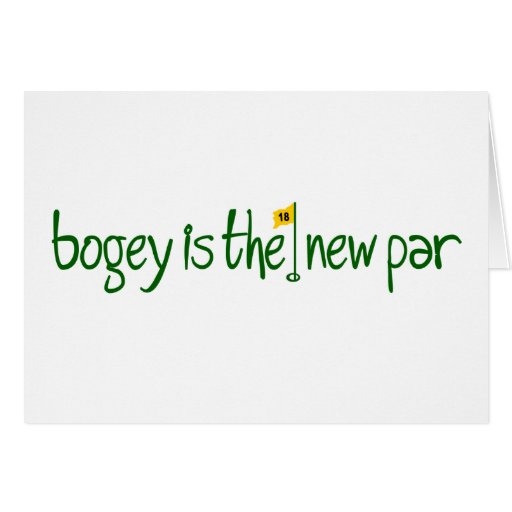 Bogey Is The New Par Greeting Cards