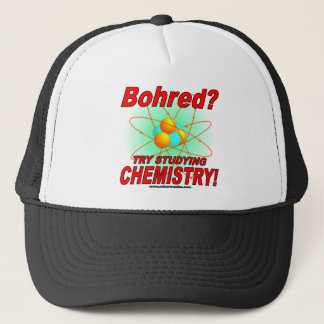 Bohred?  Study Chemistry! Trucker Hat