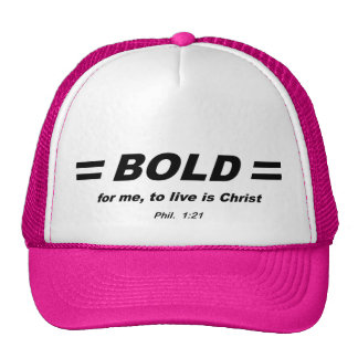 BOLD for Christ, Phil 1:21 Hat