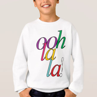"Bold ""ooh La la!"" in bright multi colors Sweatshirt"