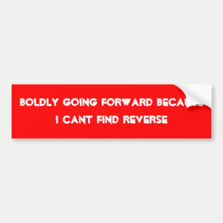 Boldly going forward because i cant find reverse car bumper sticker