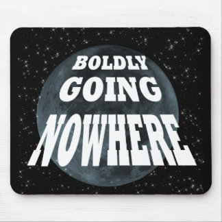 Boldly Going Nowhere Mouse Pad