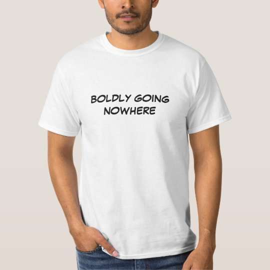 BOLDLY GOING NOWHERE T-Shirt
