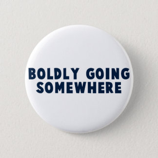 Boldly Going Somewhere 6 Cm Round Badge