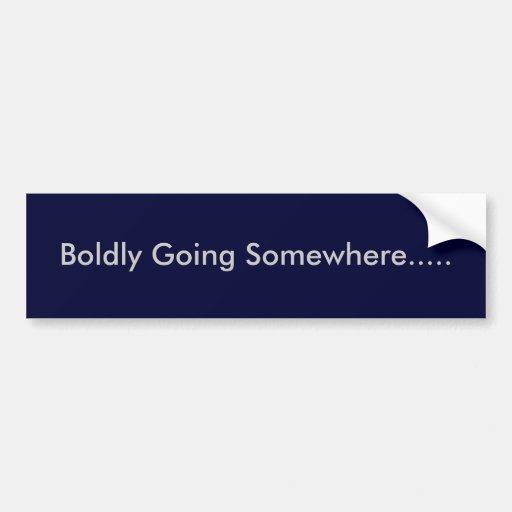 Boldly Going Somewhere..... Bumper Stickers