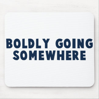 Boldly Going Somewhere Mousepads
