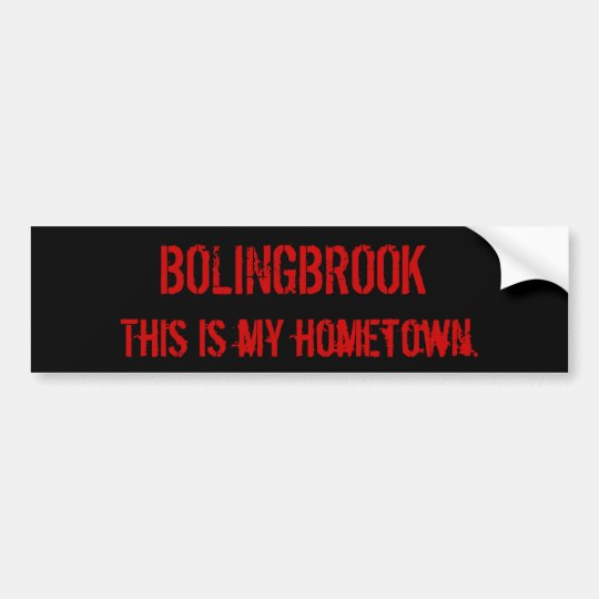 BOLINGBROOK, This is my hometown. Bumper Sticker