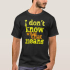 Bones TV Show Shirt: I don't know what that means T-Shirt