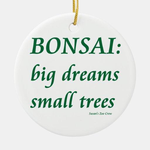 Bonsai , Big Dreams Small Trees Design Christmas Ornament