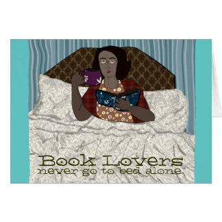 Book Lovers , never go to bed alone Card