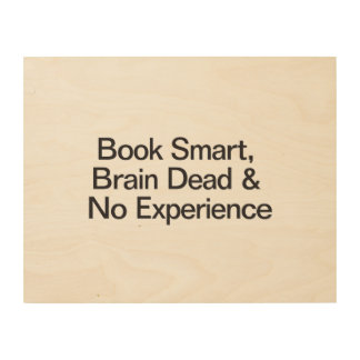 Book Smart, Brain Dead & No Experience.ai Wood Canvases