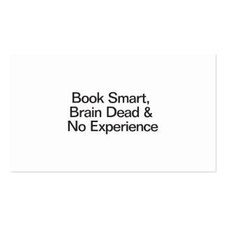 Book Smart, Brain Dead & No Experience Business Cards