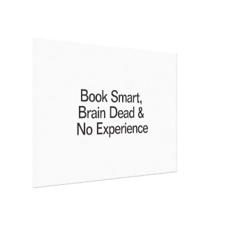 Book Smart, Brain Dead & No Experience Stretched Canvas Prints