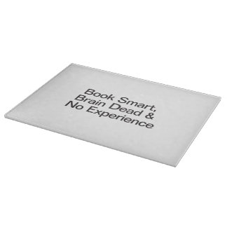 Book Smart, Brain Dead & No Experience Cutting Board