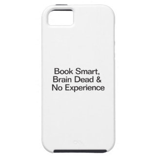 Book Smart, Brain Dead & No Experience iPhone 5 Cover
