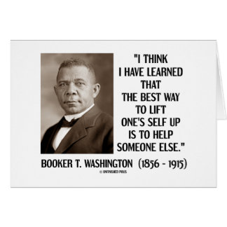 Booker T. Washington Best Way Lift One's Self Up Greeting Card