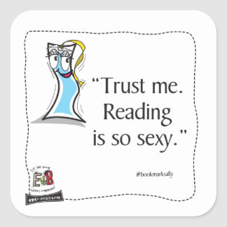 "BookMark Sally 'Trust me. Reading is sexy."" Square Sticker"