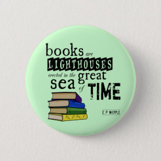 Books are Lighthouses in the Great Sea of Time 6 Cm Round Badge
