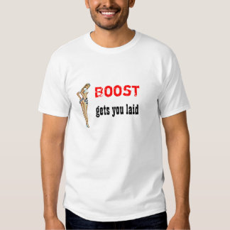 Boost Gets you Laid T-shirts