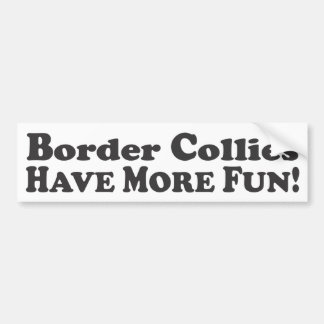 Border Collies Have More Fun! - Bumper Sticker