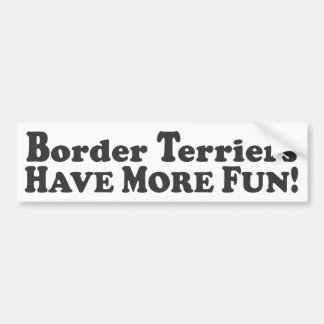 Border Terriers Have More Fun! - Bumper Sticker