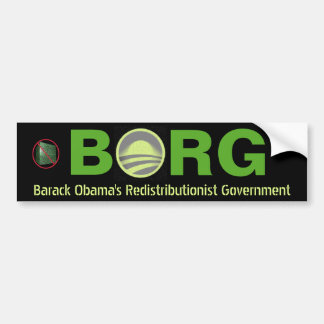 BORG Barack Obama's Redistributionist Government Bumper Sticker