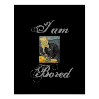 boring I am Bored Posters