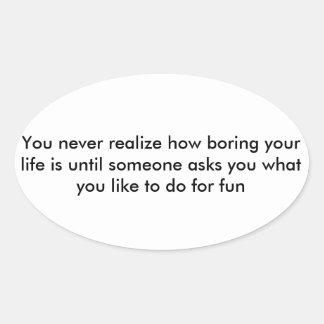Boring Life Oval Sticker