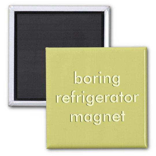boring refrigerator magnet