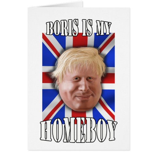 "Boris Johnson, ""Boris is my homeboy"" Mayor Card"