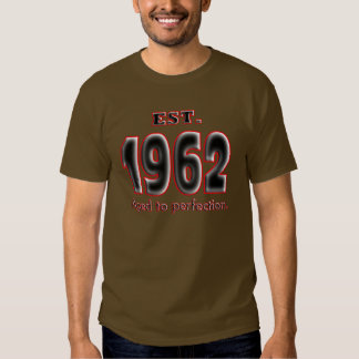Born 1962 EST. aged to perfection. Tshirts