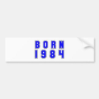 Born 1984 bumper sticker