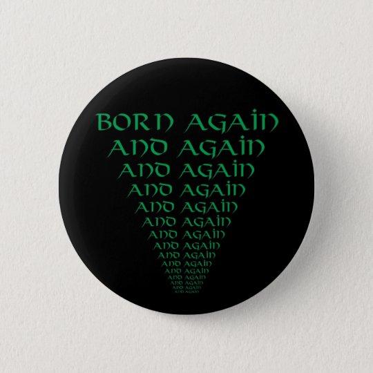 Born Again and Again 6 Cm Round Badge