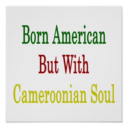 Born American But With Cameroonian Soul Poster