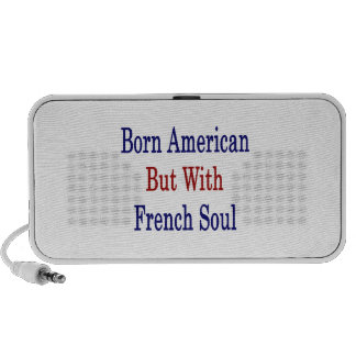 Born American But With French Soul Mp3 Speakers