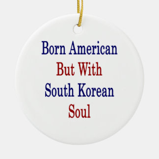 Born American But With South Korean Soul Christmas Ornament