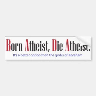 Born Atheist, Die Atheist Bumper Sticker