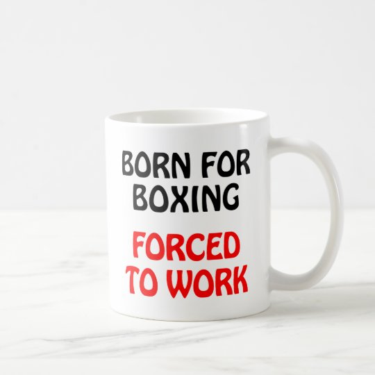 Born For Boxing Forced To Work Slogan on