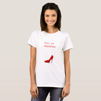 Born for shopping T-Shirt