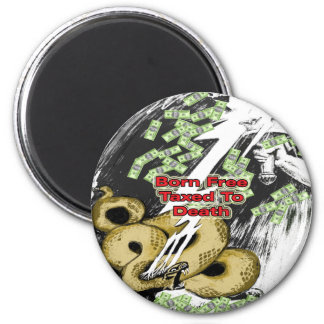 Born Free Taxed to Death 6 Cm Round Magnet