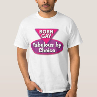 Born Gay Fabulous By Choice T-Shirt