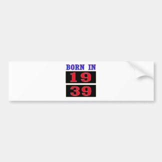 Born in 1939 bumper sticker