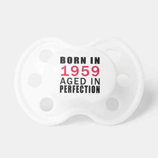 Born In 1959 Aged In Perfection Baby Pacifier