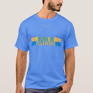 BORN IN DELAWARE T-Shirt
